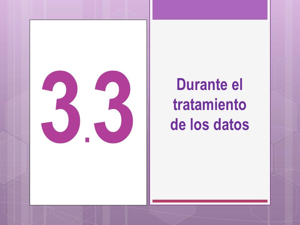 Durante el tratamiento de los datos 3.33.3