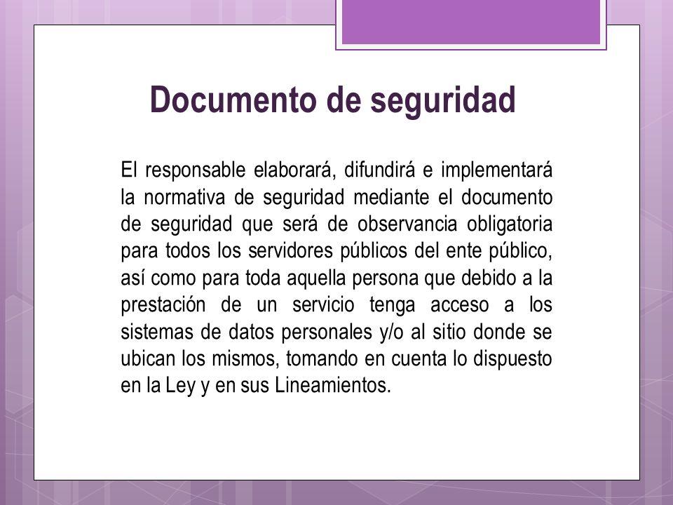 Documento de seguridad El responsable elaborará, difundirá e implementará la normativa de seguridad mediante el documento de seguridad que será de obs