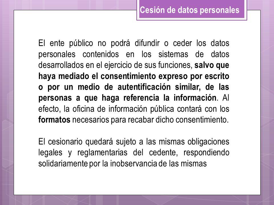 Cesión de datos personales El ente público no podrá difundir o ceder los datos personales contenidos en los sistemas de datos desarrollados en el ejer