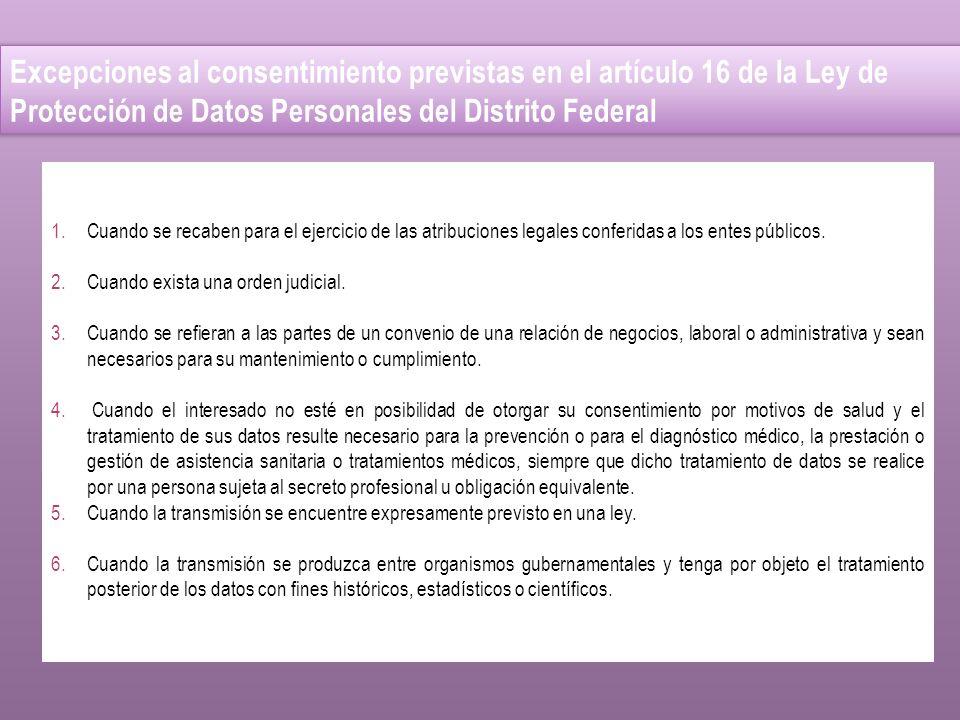 Excepciones al consentimiento previstas en el artículo 16 de la Ley de Protección de Datos Personales del Distrito Federal 1.Cuando se recaben para el