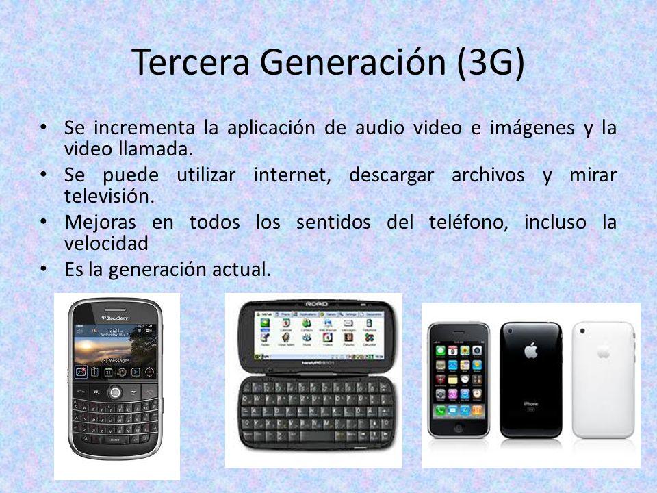Tercera Generación (3G) Se incrementa la aplicación de audio video e imágenes y la video llamada. Se puede utilizar internet, descargar archivos y mir