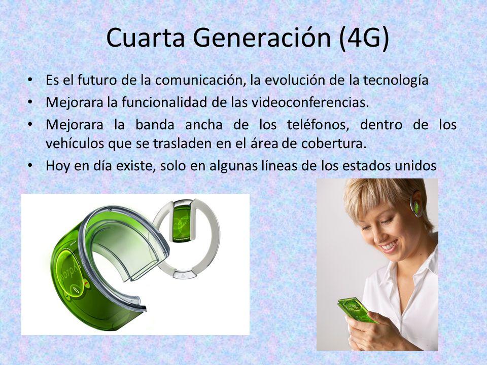 Cuarta Generación (4G) Es el futuro de la comunicación, la evolución de la tecnología Mejorara la funcionalidad de las videoconferencias. Mejorara la