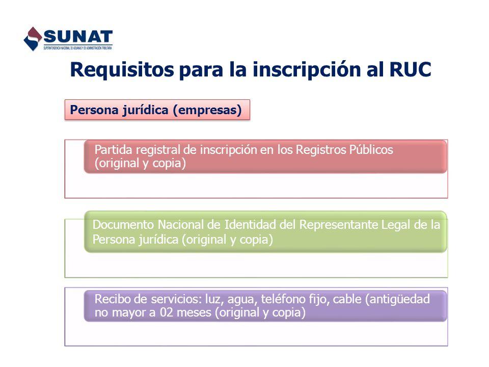Requisitos para la inscripción al RUC Partida registral de inscripción en los Registros Públicos (original y copia) Recibo de servicios: luz, agua, te
