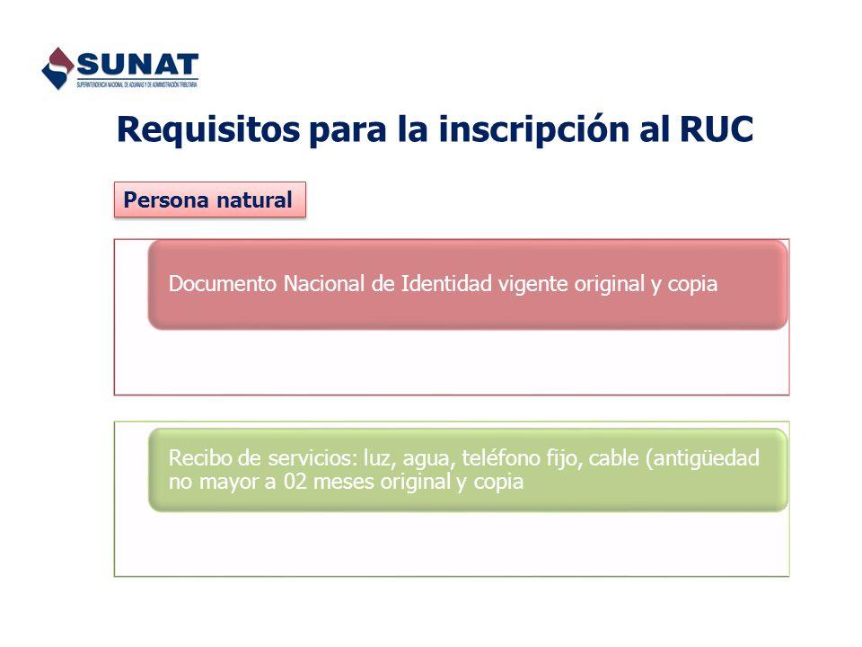 Requisitos para la inscripción al RUC Documento Nacional de Identidad vigente original y copia Recibo de servicios: luz, agua, teléfono fijo, cable (a