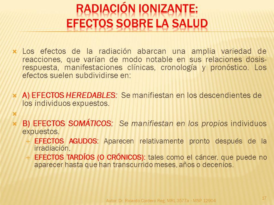 Los efectos de la radiación abarcan una amplia variedad de reacciones, que varían de modo notable en sus relaciones dosis- respuesta, manifestaciones