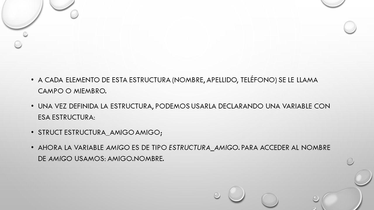 A CADA ELEMENTO DE ESTA ESTRUCTURA (NOMBRE, APELLIDO, TELÉFONO) SE LE LLAMA CAMPO O MIEMBRO. UNA VEZ DEFINIDA LA ESTRUCTURA, PODEMOS USARLA DECLARANDO