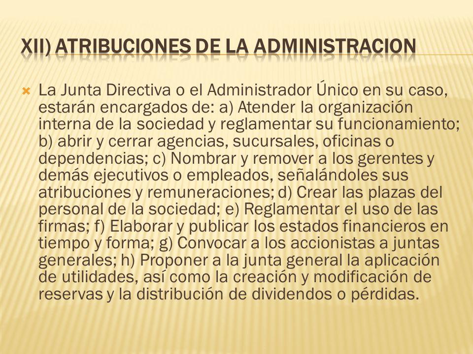 La Junta Directiva o el Administrador Único en su caso, estarán encargados de: a) Atender la organización interna de la sociedad y reglamentar su func