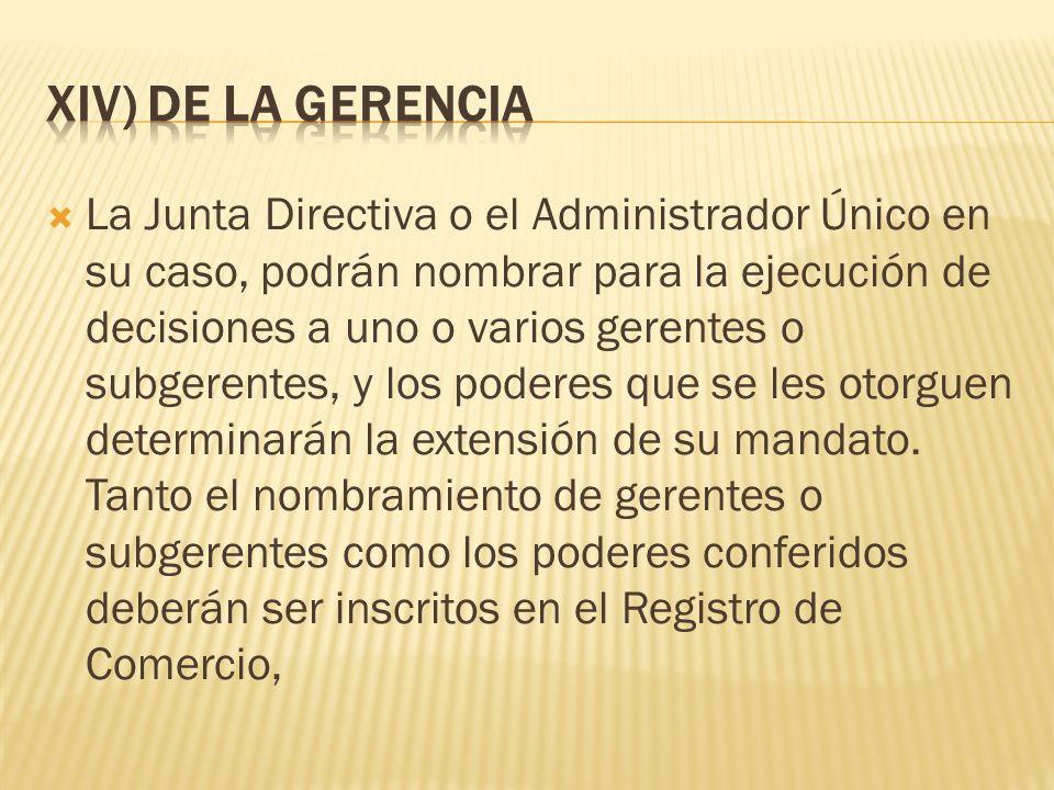 La Junta Directiva o el Administrador Único en su caso, podrán nombrar para la ejecución de decisiones a uno o varios gerentes o subgerentes, y los po