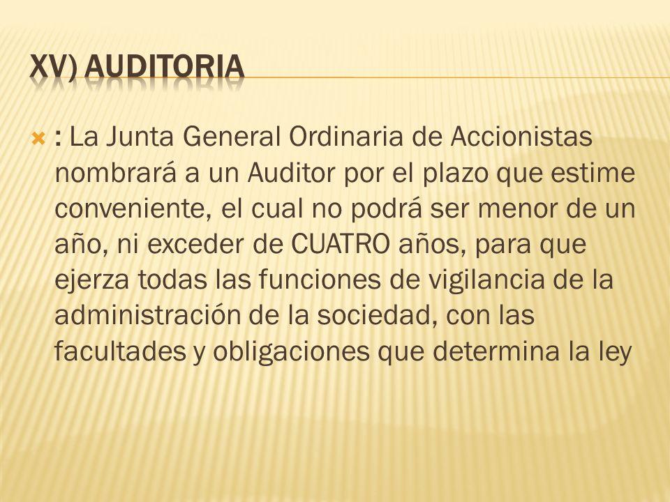 : La Junta General Ordinaria de Accionistas nombrará a un Auditor por el plazo que estime conveniente, el cual no podrá ser menor de un año, ni excede