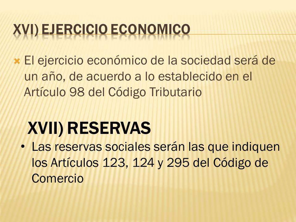 El ejercicio económico de la sociedad será de un año, de acuerdo a lo establecido en el Artículo 98 del Código Tributario XVII) RESERVAS Las reservas