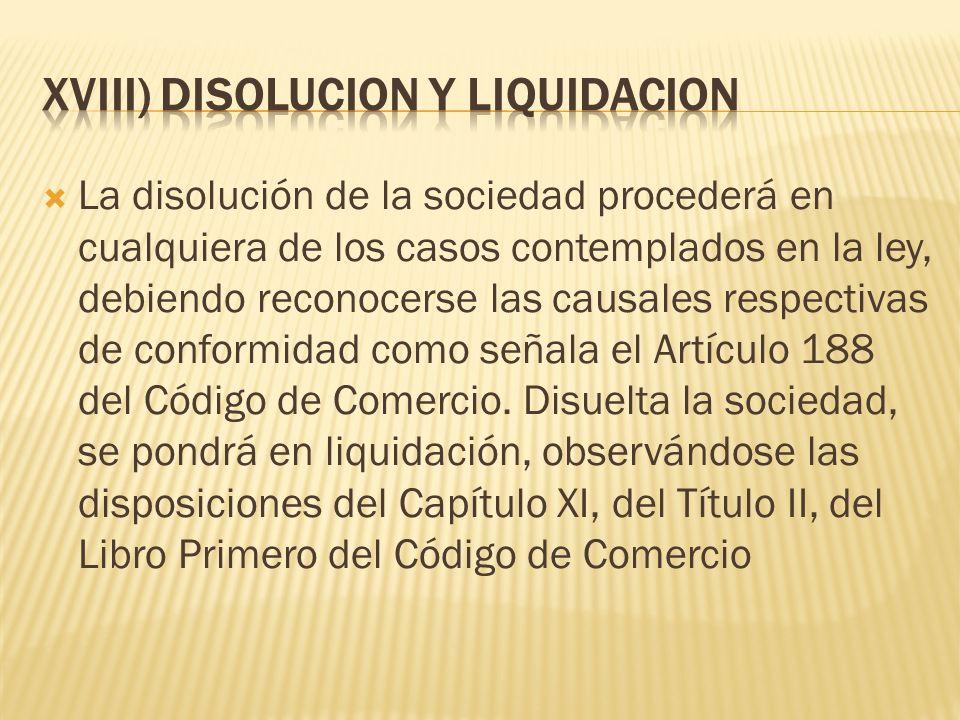 La disolución de la sociedad procederá en cualquiera de los casos contemplados en la ley, debiendo reconocerse las causales respectivas de conformidad