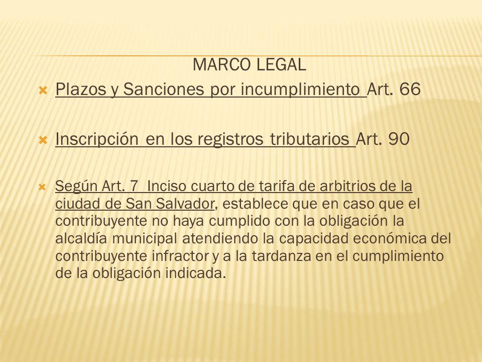 MARCO LEGAL Plazos y Sanciones por incumplimiento Art. 66 Inscripción en los registros tributarios Art. 90 Según Art. 7 Inciso cuarto de tarifa de arb
