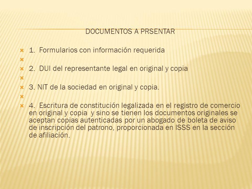 DOCUMENTOS A PRSENTAR 1. Formularios con información requerida 2. DUI del representante legal en original y copia 3. NIT de la sociedad en original y