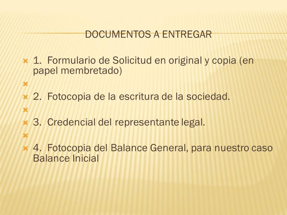 DOCUMENTOS A ENTREGAR 1. Formulario de Solicitud en original y copia (en papel membretado) 2. Fotocopia de la escritura de la sociedad. 3. Credencial
