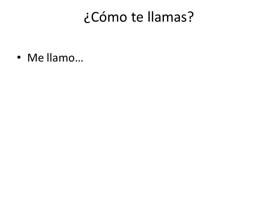 ¿Cómo te llamas Me llamo…