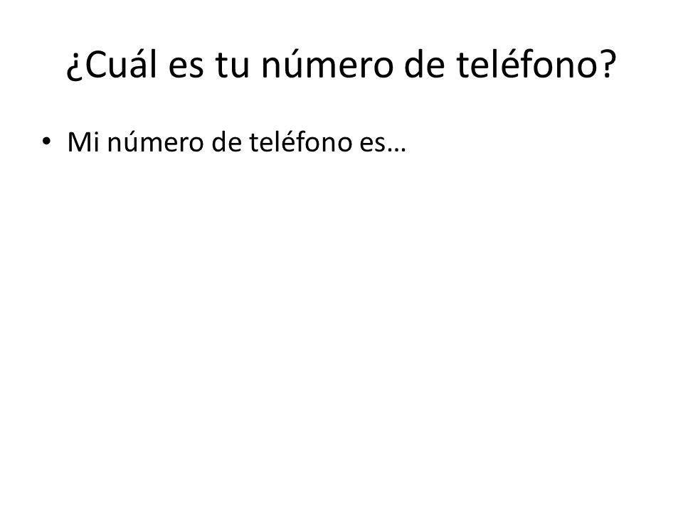 ¿Cuál es tu número de teléfono Mi número de teléfono es…