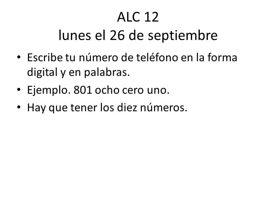 ALC 12 lunes el 26 de septiembre Escribe tu número de teléfono en la forma digital y en palabras.