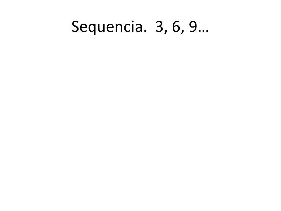 Sequencia. 3, 6, 9…
