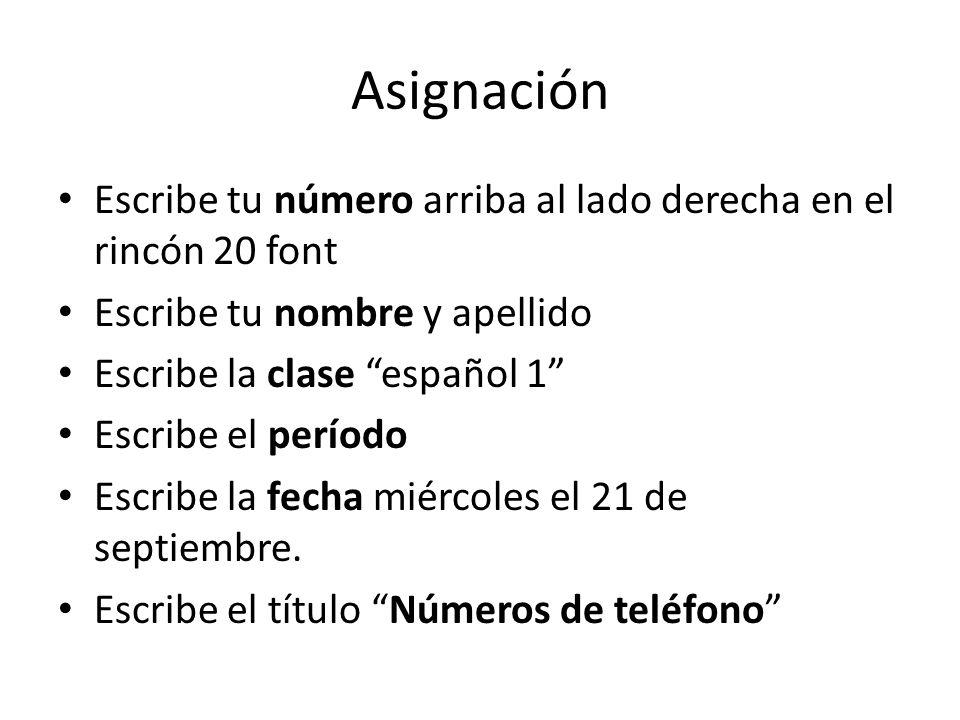 Asignación Escribe tu número arriba al lado derecha en el rincón 20 font Escribe tu nombre y apellido Escribe la clase español 1 Escribe el período Escribe la fecha miércoles el 21 de septiembre.