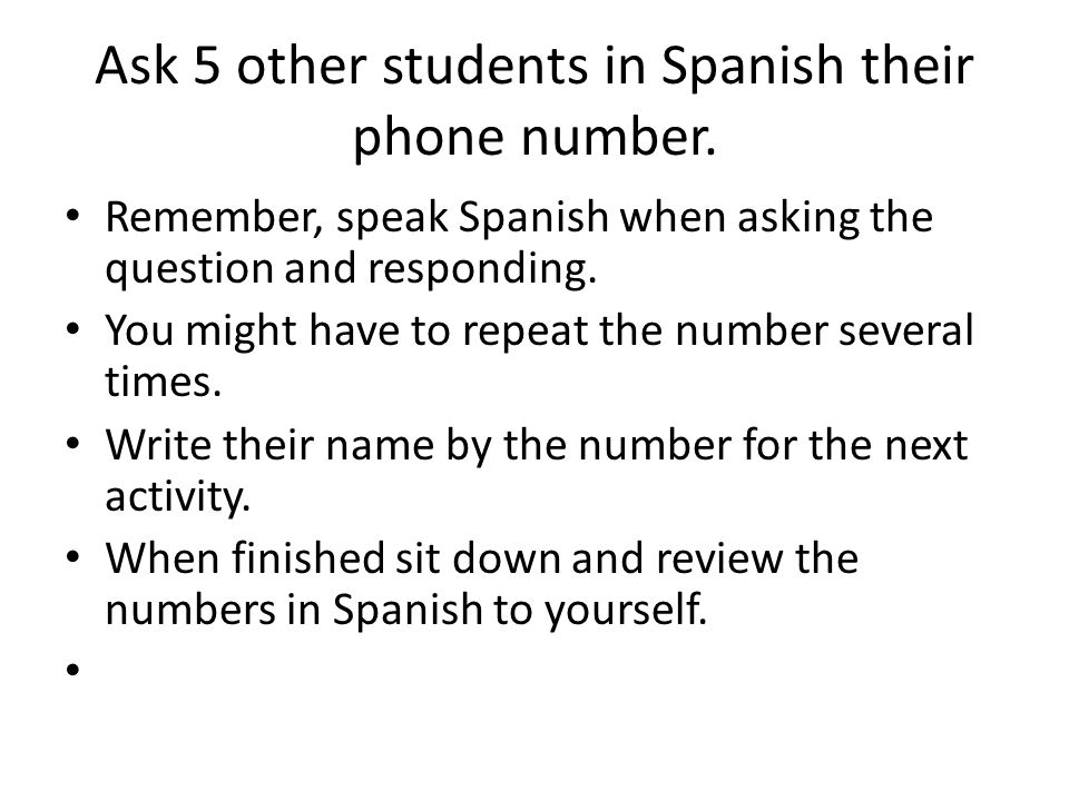 Ask 5 other students in Spanish their phone number.