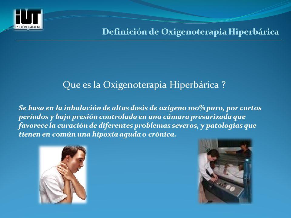 Definición de Oxigenoterapia Hiperbárica Que es la Oxigenoterapia Hiperbárica ? Se basa en la inhalación de altas dosis de oxígeno 100% puro, por cort