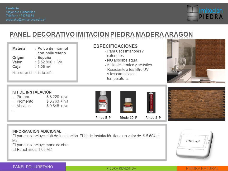 PANEL POLIURETANO PIEDRA REVESTIDA PIEDRA NATURAL Material : Polvo de mármol con poliuretano Origen: España Valor : $ 52.890 + IVA Caja: 1.05 m 2 No i