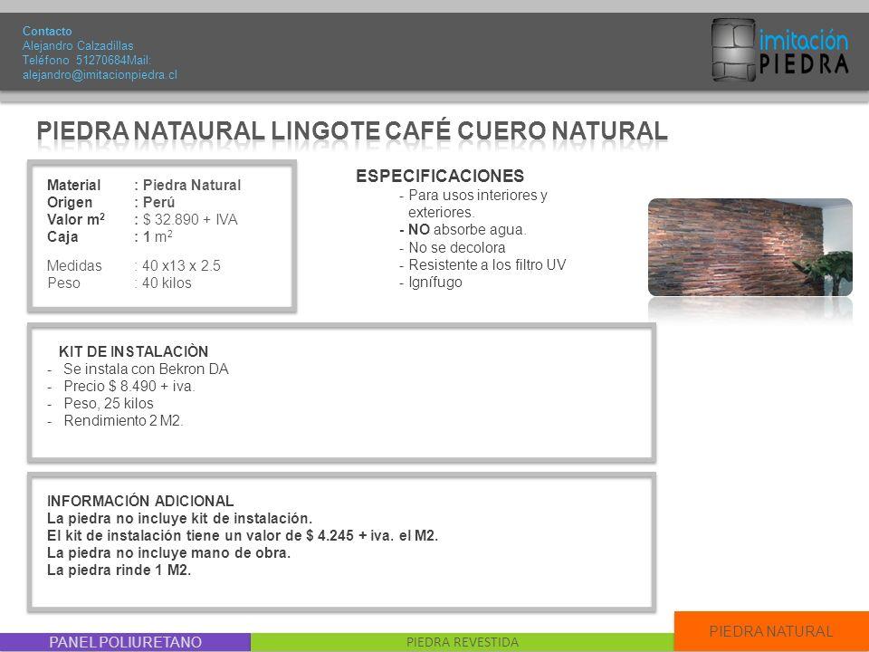 PANEL POLIURETANO PIEDRA REVESTIDA PIEDRA NATURAL Material : Piedra Natural Origen: Perú Valor m 2 : $ 32.890 + IVA Caja: 1 m 2 Medidas : 40 x13 x 2.5