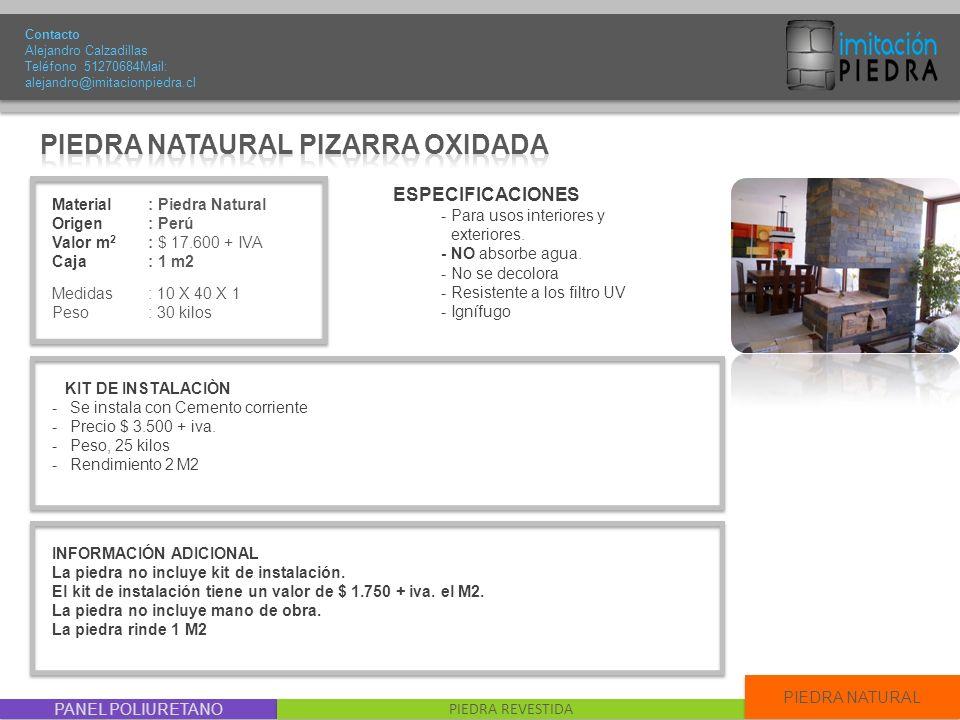 PANEL POLIURETANO PIEDRA REVESTIDA PIEDRA NATURAL Material : Piedra Natural Origen: Perú Valor m 2 : $ 17.600 + IVA Caja: 1 m2 Medidas : 10 X 40 X 1 P