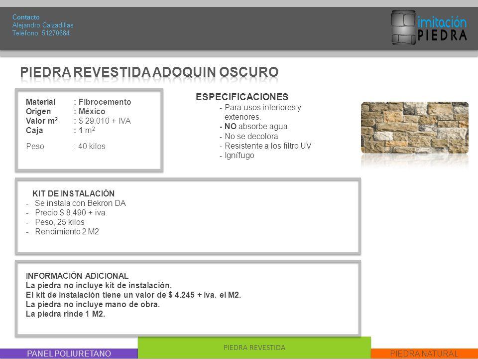 PANEL POLIURETANO PIEDRA REVESTIDA PIEDRA NATURAL Material : Fibrocemento Origen: México Valor m 2 : $ 29.010 + IVA Caja: 1 m 2 Peso : 40 kilos Contac