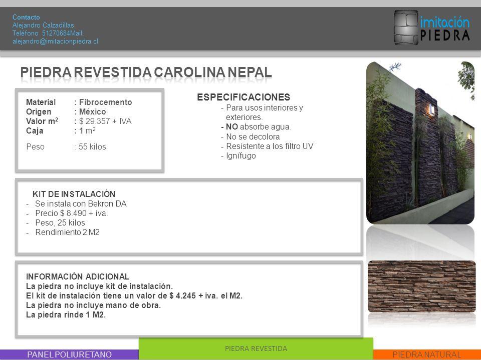 PANEL POLIURETANO PIEDRA REVESTIDA PIEDRA NATURAL Material : Fibrocemento Origen: México Valor m 2 : $ 29.357 + IVA Caja: 1 m 2 Peso : 55 kilos Contac