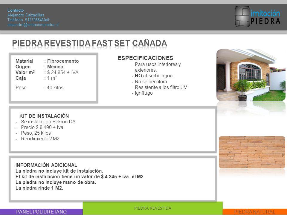 PANEL POLIURETANO PIEDRA REVESTIDA PIEDRA NATURAL Material : Fibrocemento Origen: México Valor m 2 : $ 24,854 + IVA Caja: 1 m 2 Peso : 40 kilos Contac