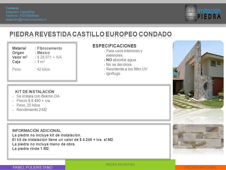 PANEL POLIURETANO PIEDRA REVESTIDA PIEDRA NATURAL Material : Fibrocemento Origen: México Valor m 2 : $ 28.971 + IVA Caja: 1 m 2 Peso : 42 kilos Contac