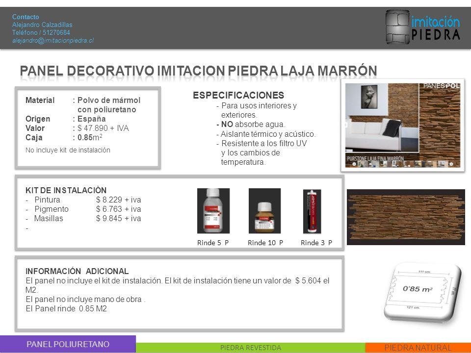 PANEL POLIURETANO PIEDRA REVESTIDA PIEDRA NATURAL Material : Polvo de mármol con poliuretano Origen: España Valor : $ 47.890 + IVA Caja: 0.85m 2 No in