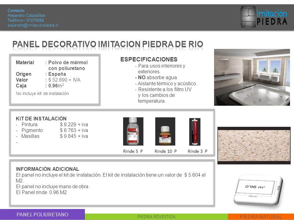PANEL POLIURETANO PIEDRA REVESTIDA PIEDRA NATURAL Material : Polvo de mármol con poliuretano Origen: España Valor: $ 52.890 + IVA Caja: 0.96m 2 No inc