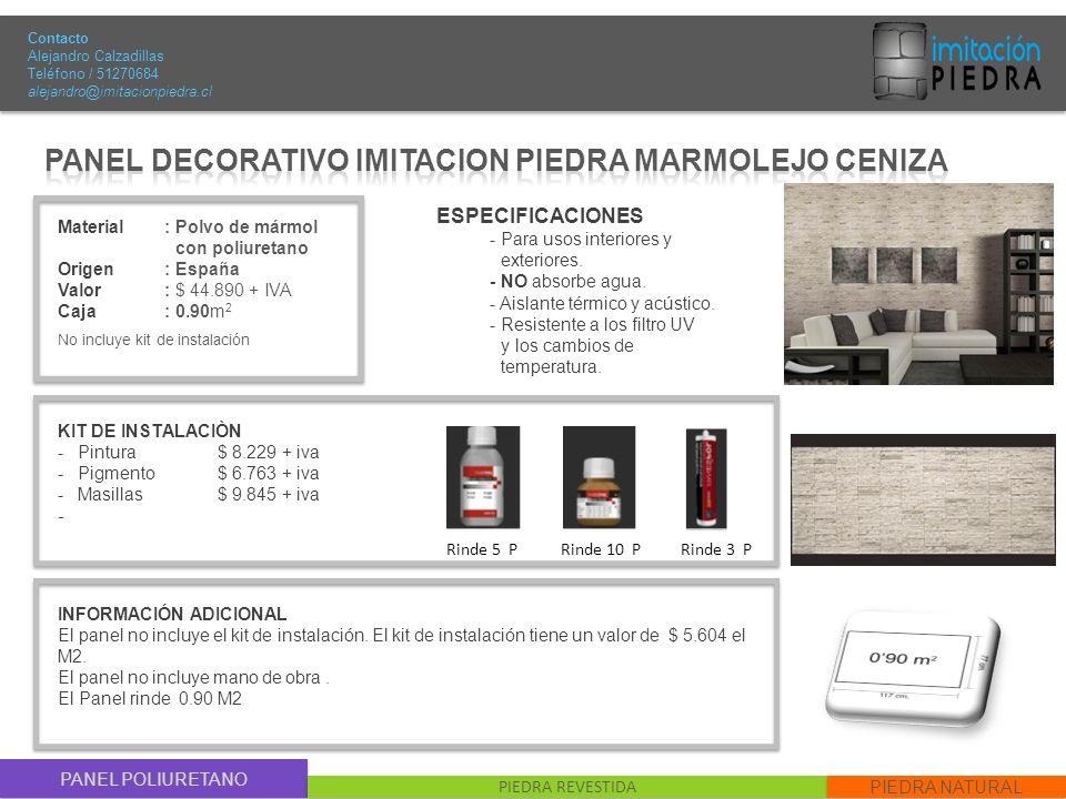 PANEL POLIURETANO PIEDRA REVESTIDA PIEDRA NATURAL Material : Polvo de mármol con poliuretano Origen: España Valor : $ 44.890 + IVA Caja: 0.90m 2 No in