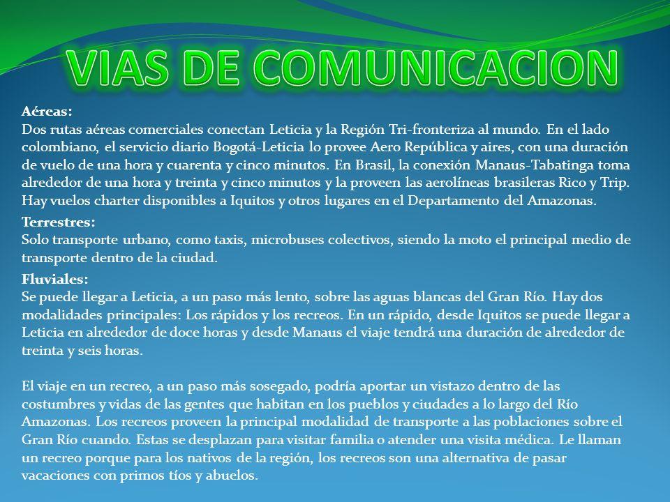 Aéreas: Dos rutas aéreas comerciales conectan Leticia y la Región Tri-fronteriza al mundo. En el lado colombiano, el servicio diario Bogotá-Leticia lo