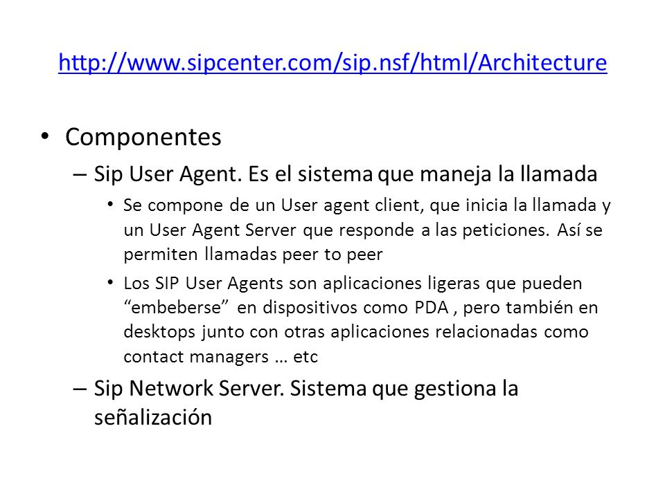 http://www.sipcenter.com/sip.nsf/html/Architecture Componentes – Sip User Agent.