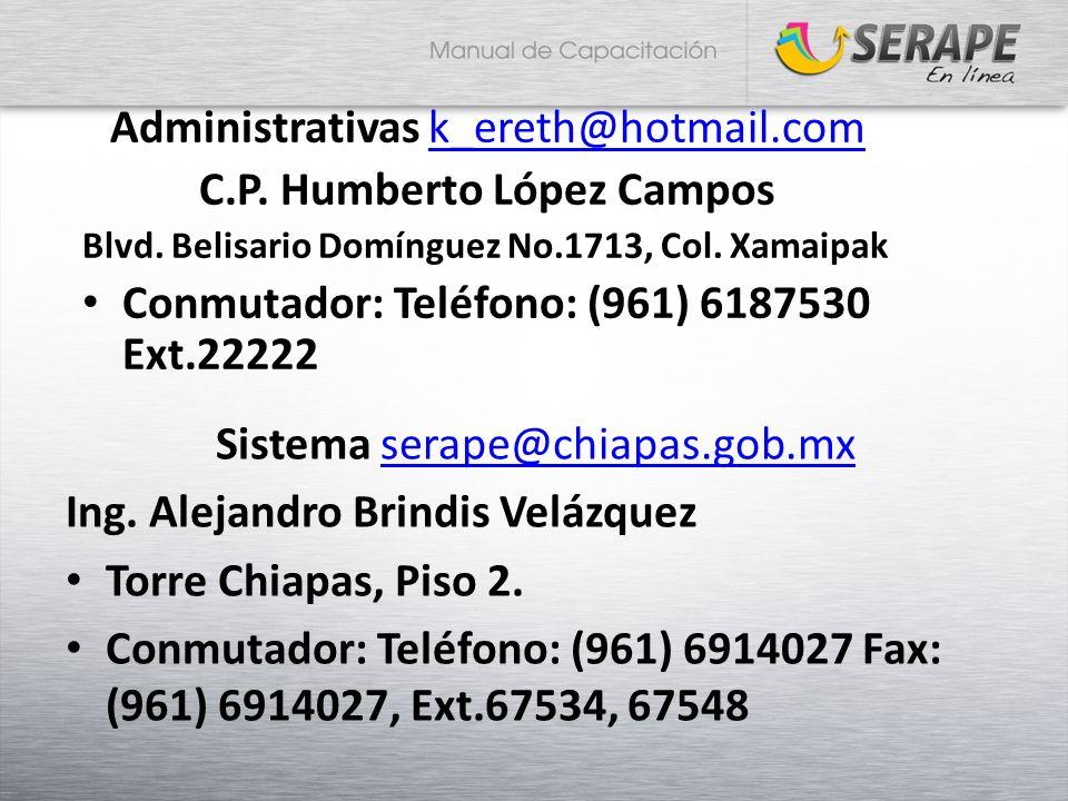 Sistema serape@chiapas.gob.mxserape@chiapas.gob.mx Ing. Alejandro Brindis Velázquez Torre Chiapas, Piso 2. Conmutador: Teléfono: (961) 6914027 Fax: (9
