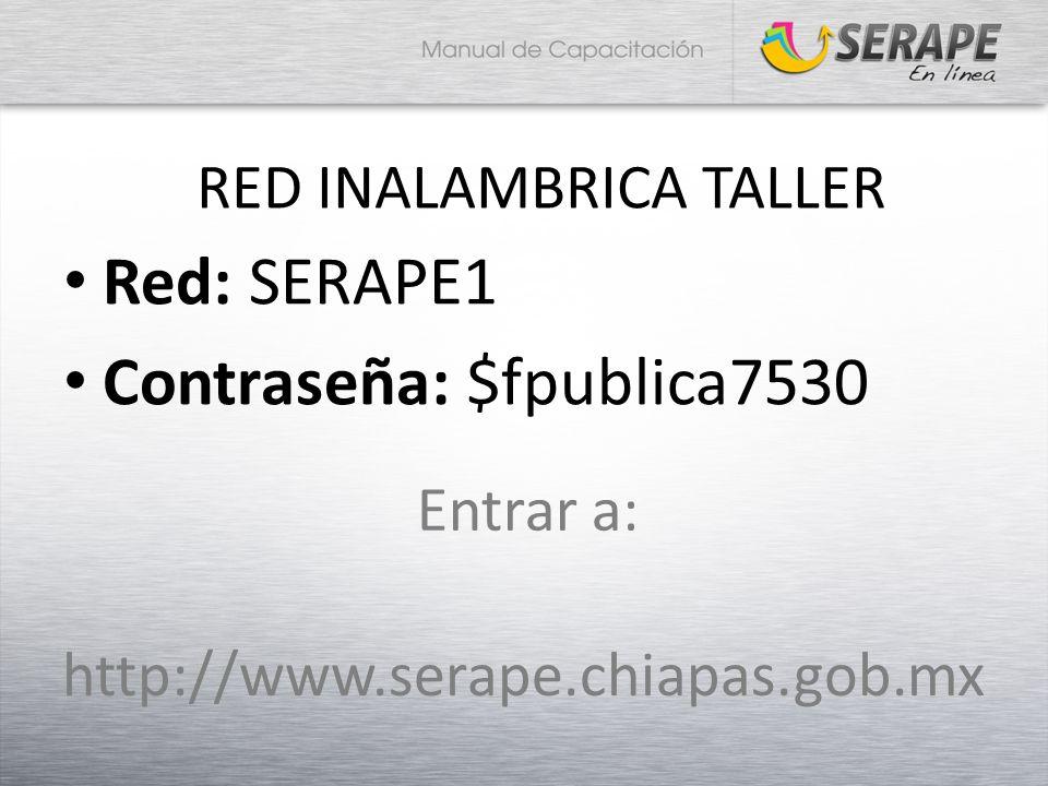 RED INALAMBRICA TALLER Red: SERAPE1 Contraseña: $fpublica7530 http://www.serape.chiapas.gob.mx Entrar a:
