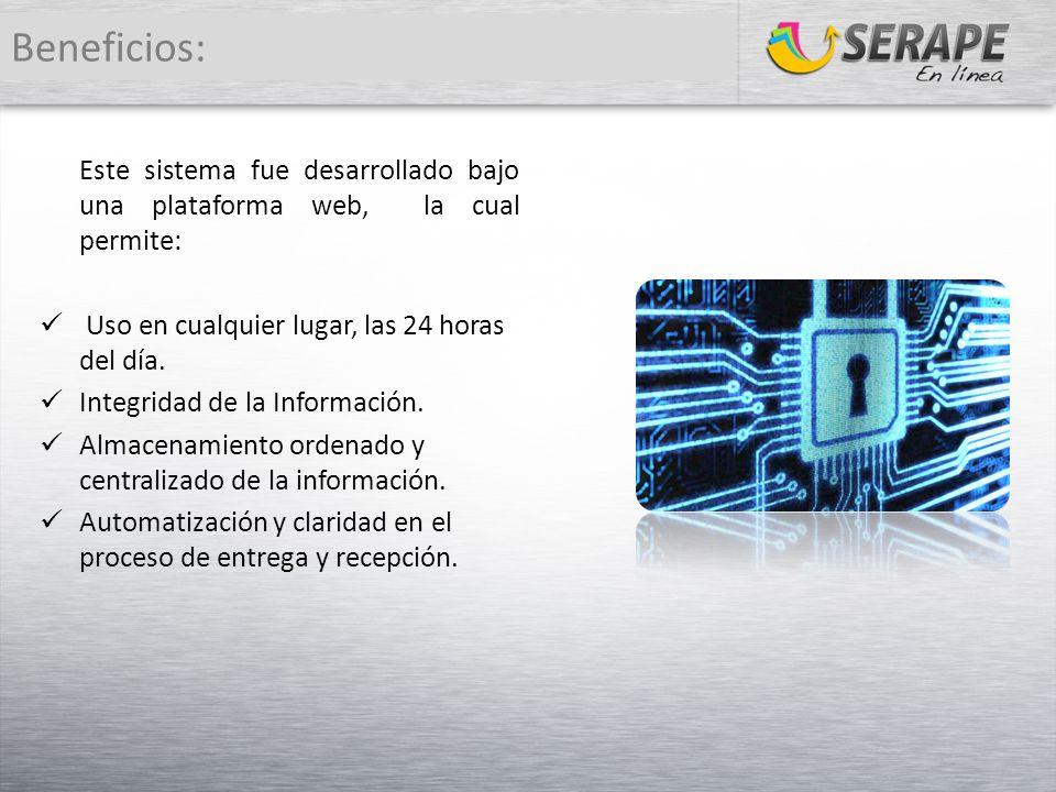 Este sistema fue desarrollado bajo una plataforma web, la cual permite: Uso en cualquier lugar, las 24 horas del día. Integridad de la Información. Al
