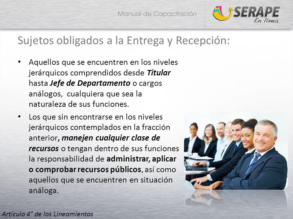 Sujetos obligados a la Entrega y Recepción: Aquellos que se encuentren en los niveles jerárquicos comprendidos desde Titular hasta Jefe de Departament