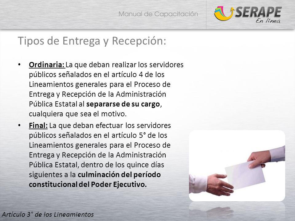 Tipos de Entrega y Recepción: Ordinaria: La que deban realizar los servidores públicos señalados en el artículo 4 de los Lineamientos generales para e