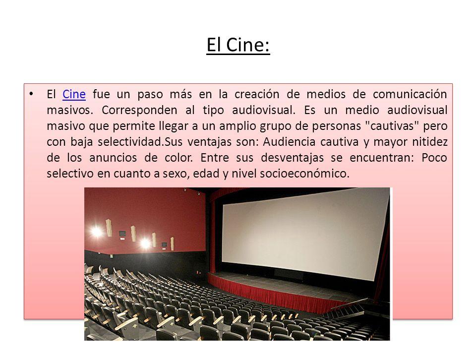 El Cine: El Cine fue un paso más en la creación de medios de comunicación masivos. Corresponden al tipo audiovisual. Es un medio audiovisual masivo qu