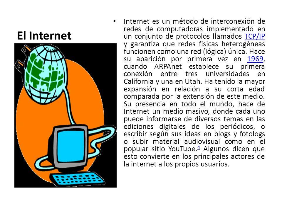 El Internet Internet es un método de interconexión de redes de computadoras implementado en un conjunto de protocolos llamados TCP/IP y garantiza que