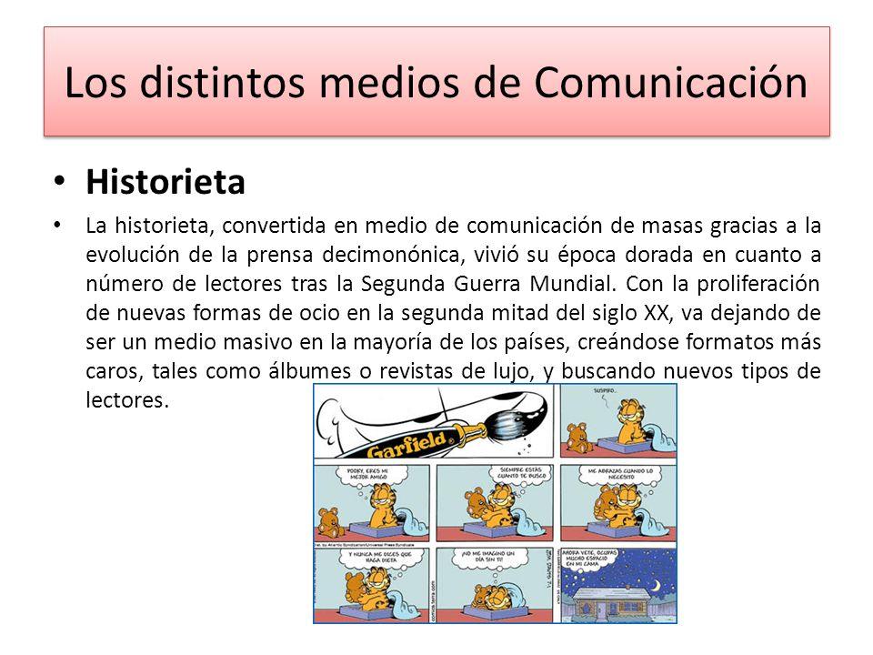 Los distintos medios de Comunicación Historieta La historieta, convertida en medio de comunicación de masas gracias a la evolución de la prensa decimo