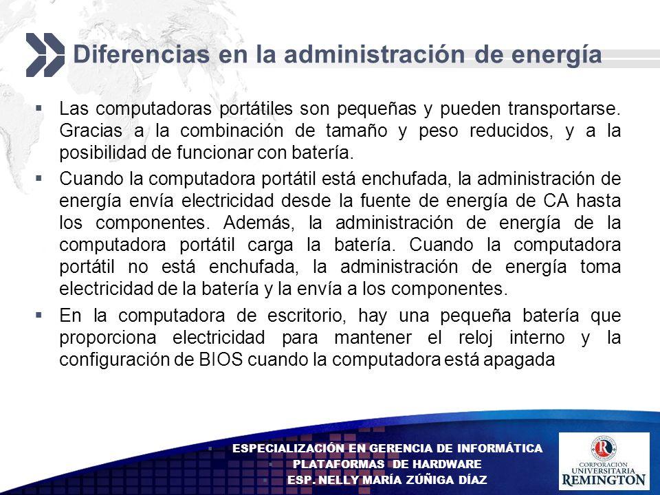 Add your company slogan LOGO Diferencias en la administración de energía Las computadoras portátiles son pequeñas y pueden transportarse. Gracias a la