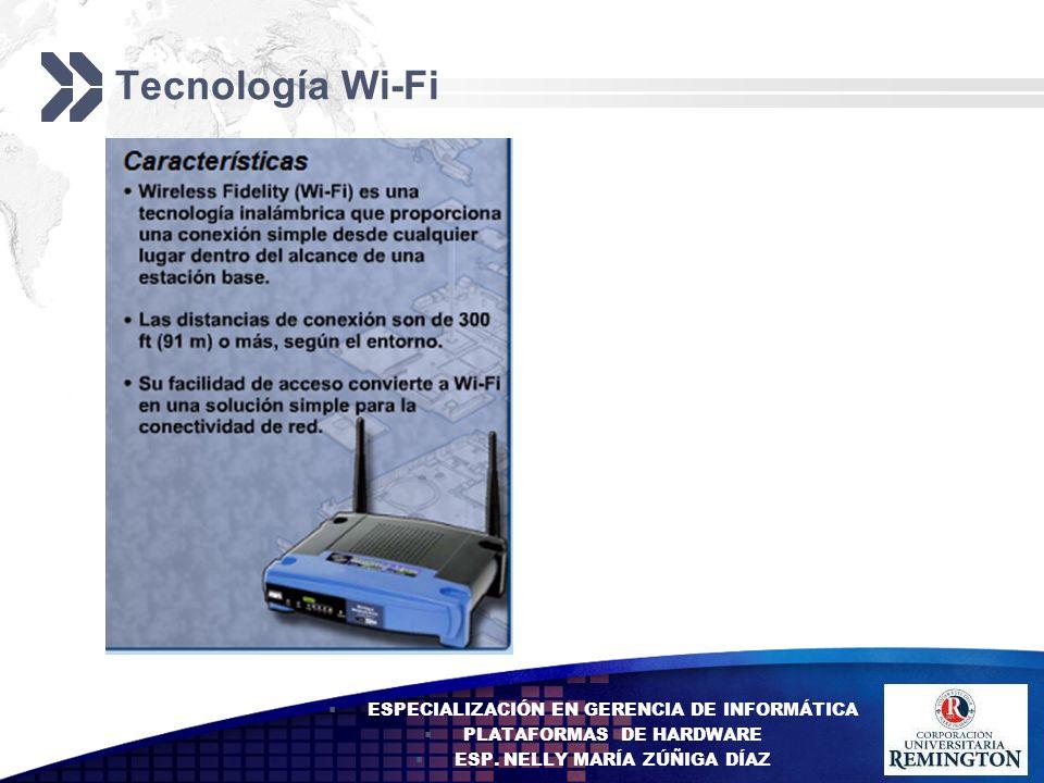 Add your company slogan LOGO Tecnología Wi-Fi ESPECIALIZACIÓN EN GERENCIA DE INFORMÁTICA PLATAFORMAS DE HARDWARE ESP. NELLY MARÍA ZÚÑIGA DÍAZ