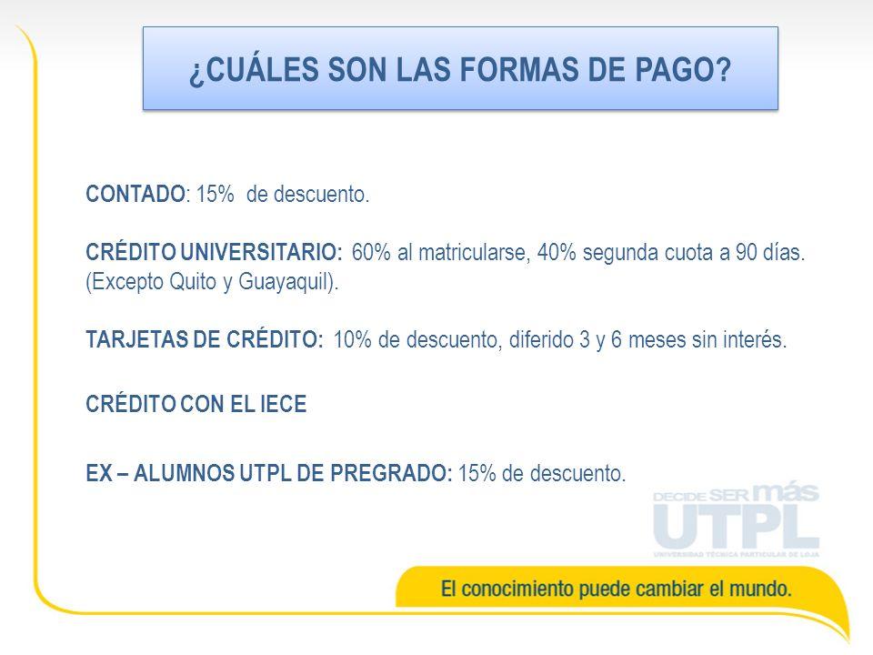 ¿CUÁLES SON LAS FORMAS DE PAGO? CONTADO : 15% de descuento. CRÉDITO UNIVERSITARIO: 60% al matricularse, 40% segunda cuota a 90 días. (Excepto Quito y