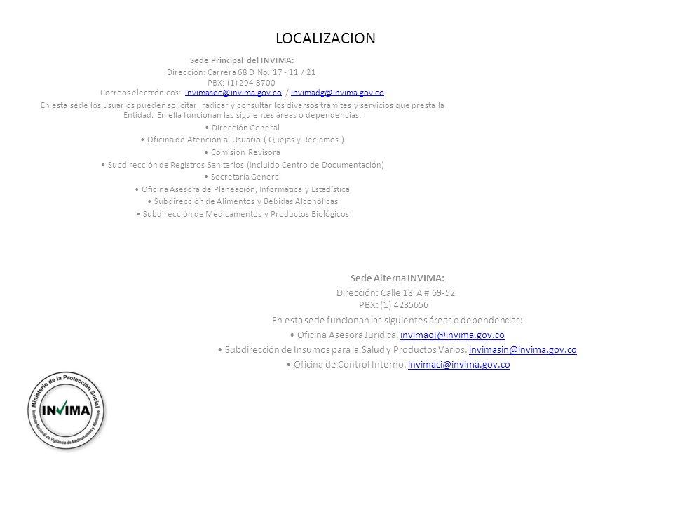 Sede Principal del INVIMA: Dirección: Carrera 68 D No. 17 - 11 / 21 PBX: (1) 294 8700 Correos electrónicos: invimasec@invima.gov.co / invimadg@invima.