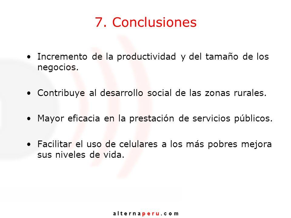 7. Conclusiones Incremento de la productividad y del tamaño de los negocios. Contribuye al desarrollo social de las zonas rurales. Mayor eficacia en l